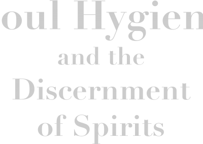 Soul Hygiene and the Discernment of Spirits
